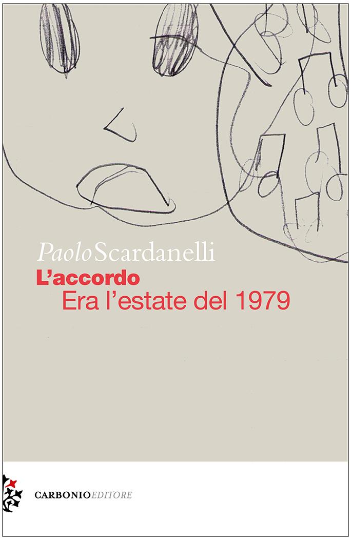 Paolo Scardanelli L'accordo. Era l'estate del 1979 (Carbonio Editore)